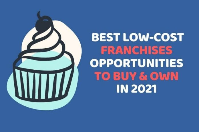 Best Low-Cost Franchises Opportunities to Buy & Own in 2021