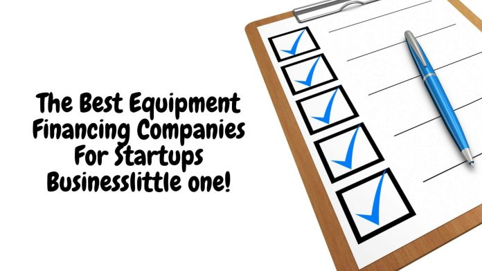 The Best Equipment Financing Companies For Startups Business